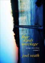 Four Kinds of Wreckage (Savage Short Loves: Volume I) (Joel Seath)
