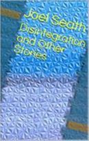 Disintegration and Other Stories (Joel Seath)